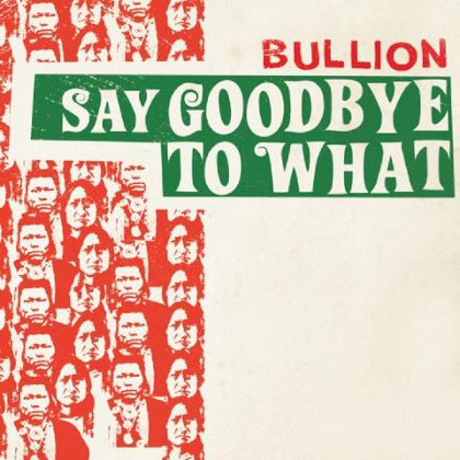 Bullion – Say Goodbye To What. Crazy Over You