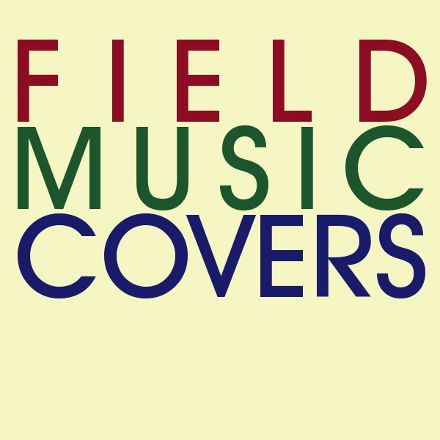 Field Music Covers Cover