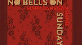EP Review: Mark Lanegan Band - No Bells on Sunday