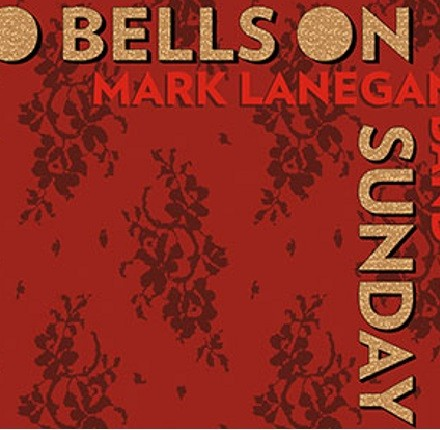 Mark Lanegan - No Bells On Sunday