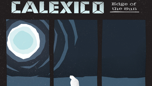 Album Review: Calexico – Edge of the Sun