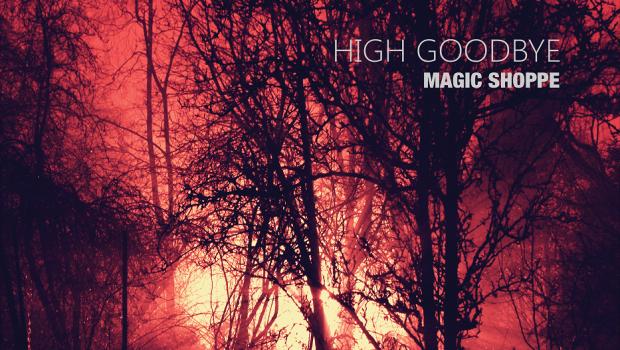 EP REVIEW: MAGIC SHOPPE 'HIGH GOODBYE'