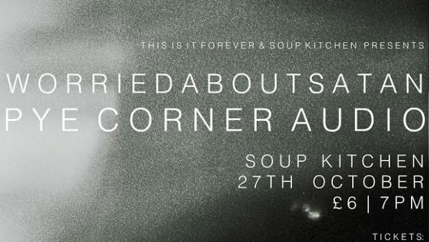 WORRIEDABOUTSATAN AND PYE CORNER AUDIO COME TO MANCHESTER'S SOUP KITCHEN THIS OCTOBER