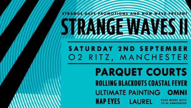 LIVE: STRANGE WAVES II (PARQUET COURTS, OMNI, BEACH FOSSILS, DEAD PRETTIES, ROLLING BLACKOUTS COASTAL FEVER, ULTIMATE PAINTING) – 02/09/2017