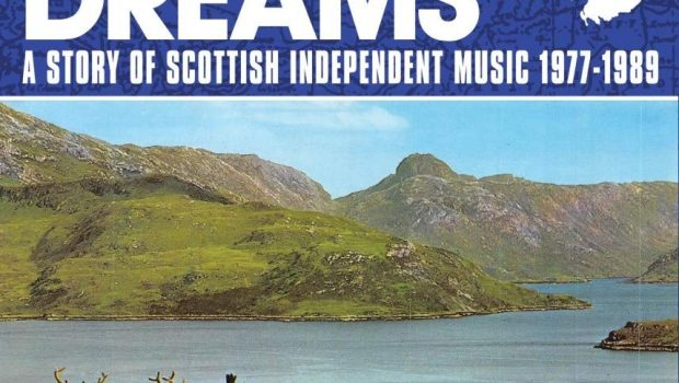 ALBUM REVIEW: BIG GOLD DREAMS – A STORY OF SCOTTISH INDEPENDENT MUSIC 1977-1989