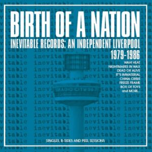 ALBUM REVIEW: COMPILATION: BIRTH OF A NATION - INEVITABLE RECORDS - AN INDEPENDENT LIVERPOOL 1979-1986
