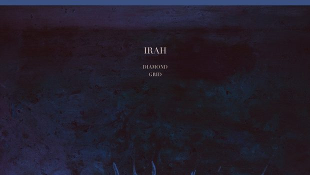 ALBUM REVIEW: IRAH - DIAMOND GRID