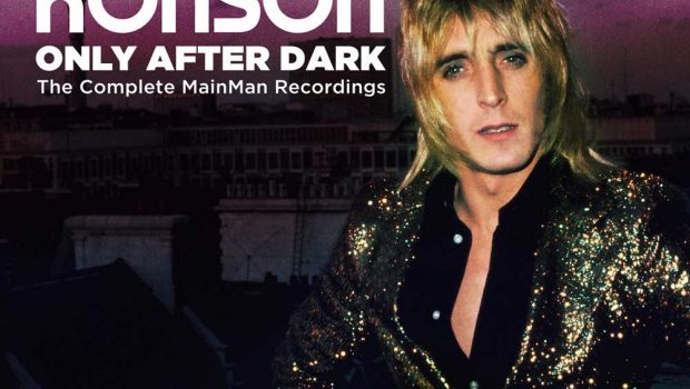 ALBUM REVIEW: MICK RONSON – ONLY AFTER DARK – THE COMPLETE MAINMAN RECORDINGS