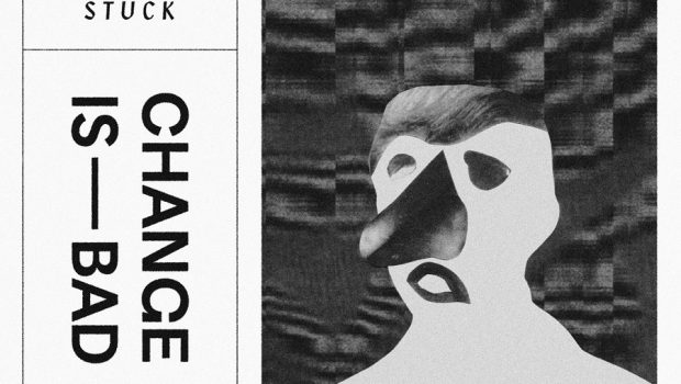 ALBUM REVIEW: STUCK - CHANGE IS BAD