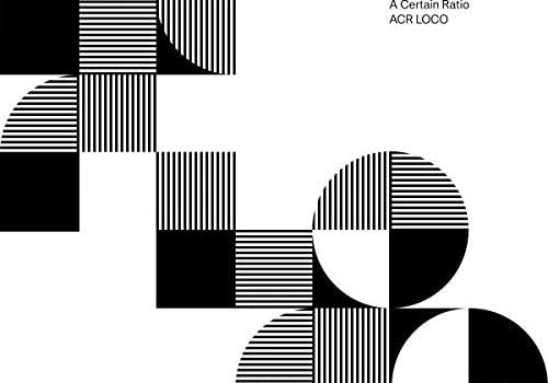 ALBUM REVIEW: A CERTAIN RATIO - LOCO