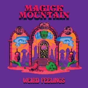 ALBUM REVIEW: MAGICK MOUNTAIN - WEIRD FEELINGS